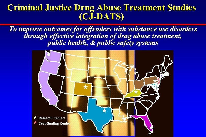 Criminal Justice Drug Abuse Treatment Studies (CJ-DATS) To improve outcomes for offenders with substance