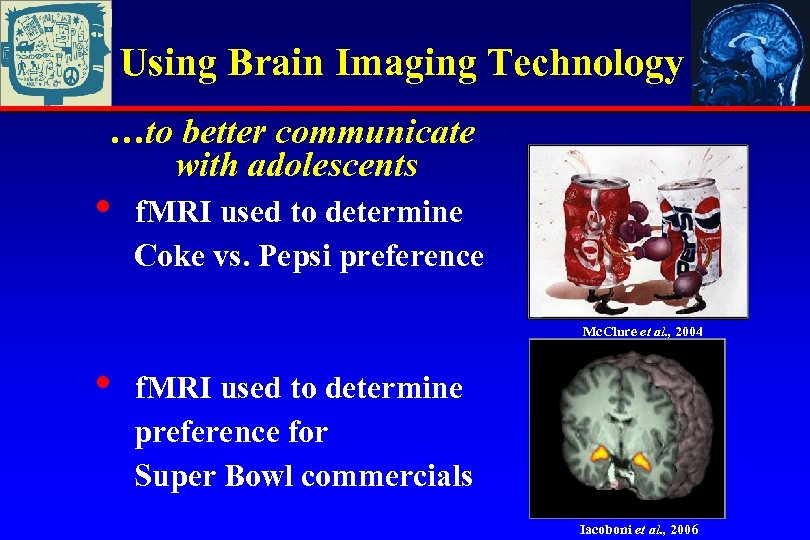 Using Brain Imaging Technology …to better communicate with adolescents • f. MRI used to