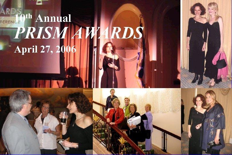 10 th Annual PRISM AWARDS April 27, 2006