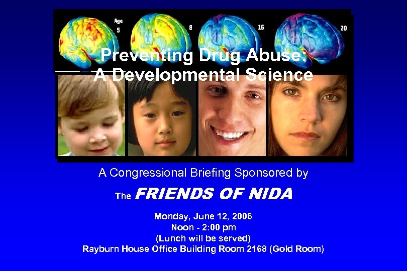 Preventing Drug Abuse: A Developmental Science A Congressional Briefing Sponsored by The FRIENDS OF