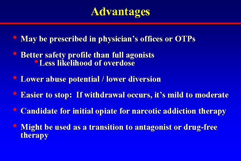 Advantages • May be prescribed in physician's offices or OTPs • Better safety profile