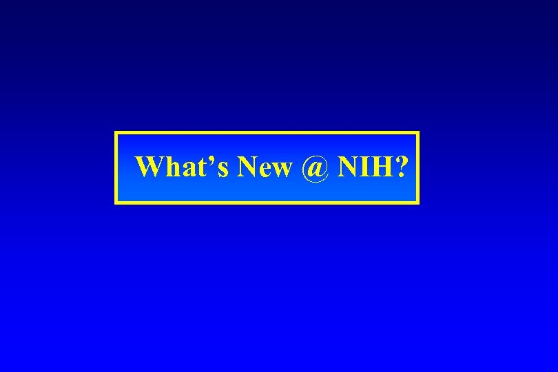 What's New @ NIH?