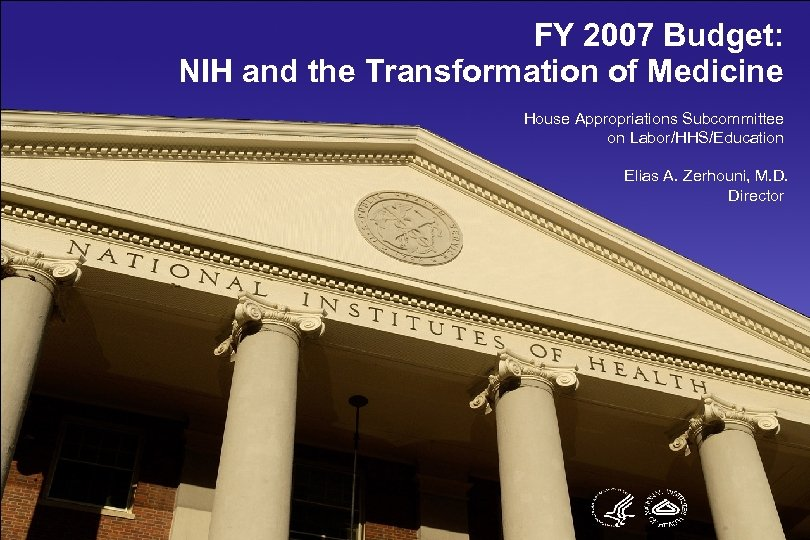 FY 2007 Budget: NIH and the Transformation of Medicine House Appropriations Subcommittee on Labor/HHS/Education