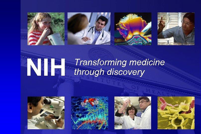 NIH Transforming medicine through discovery