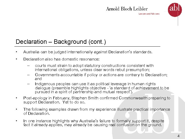 Declaration – Background (cont. ) • Australia can be judged internationally against Declaration's standards.