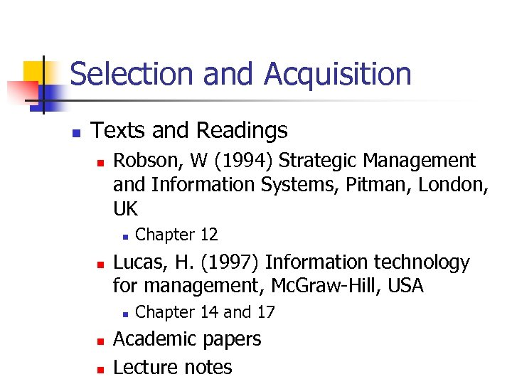 Selection and Acquisition n Texts and Readings n Robson, W (1994) Strategic Management and