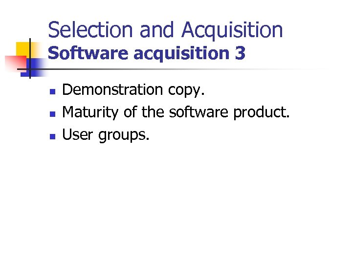 Selection and Acquisition Software acquisition 3 n n n Demonstration copy. Maturity of the