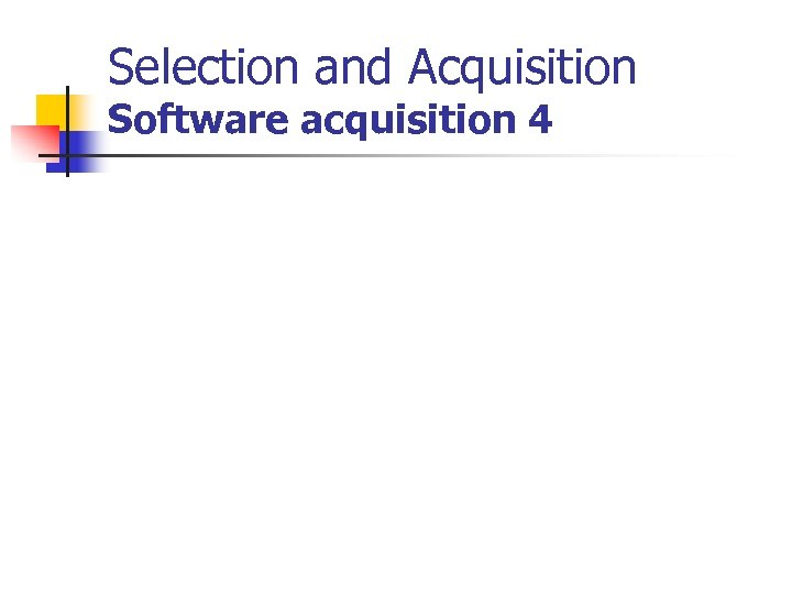 Selection and Acquisition Software acquisition 4