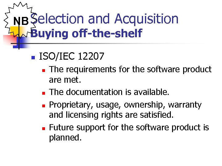 NB Selection and Acquisition Buying off-the-shelf n ISO/IEC 12207 n n The requirements for
