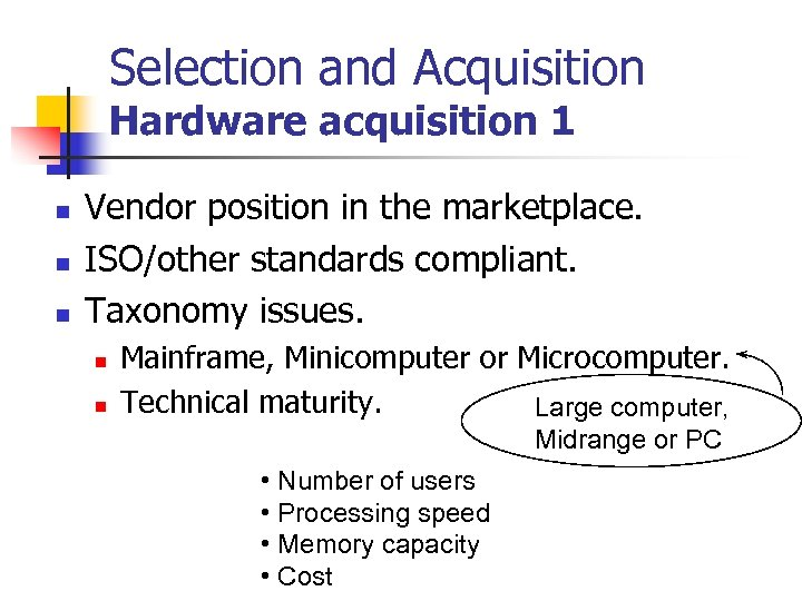 Selection and Acquisition Hardware acquisition 1 n n n Vendor position in the marketplace.