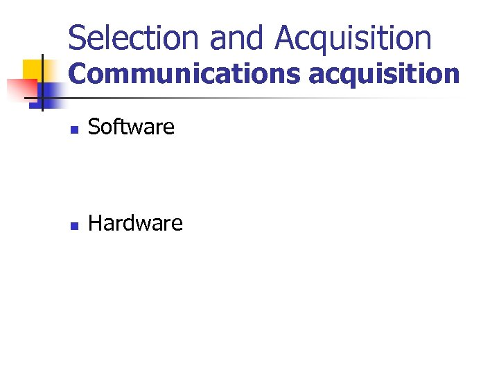 Selection and Acquisition Communications acquisition n Software n Hardware