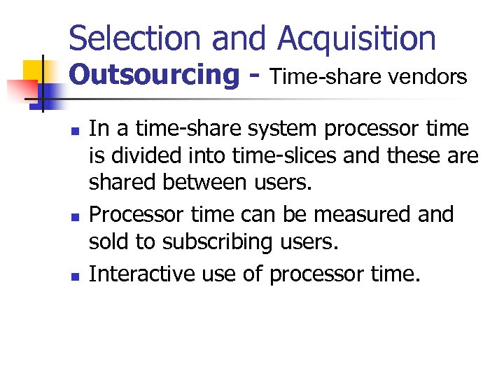 Selection and Acquisition Outsourcing - Time-share vendors n n n In a time-share system