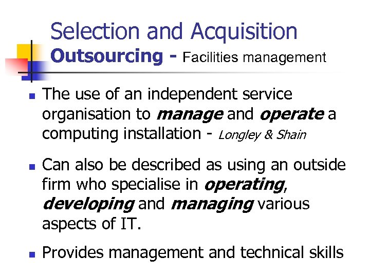 Selection and Acquisition Outsourcing - Facilities management n n n The use of an