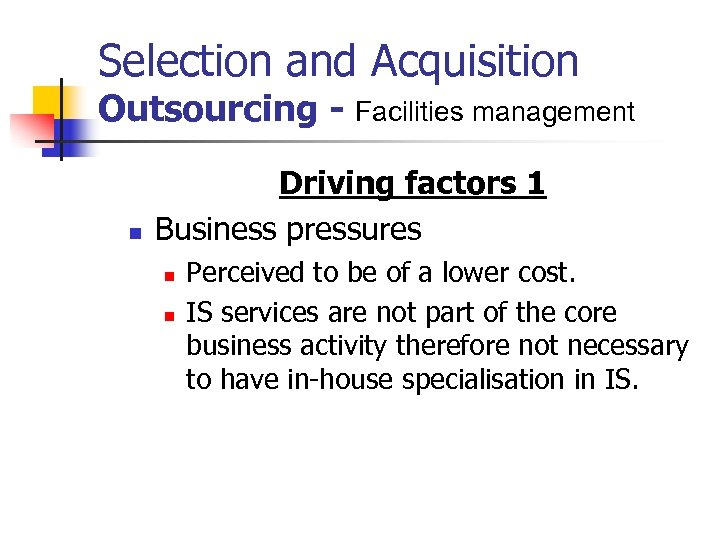 Selection and Acquisition Outsourcing - Facilities management n Driving factors 1 Business pressures n