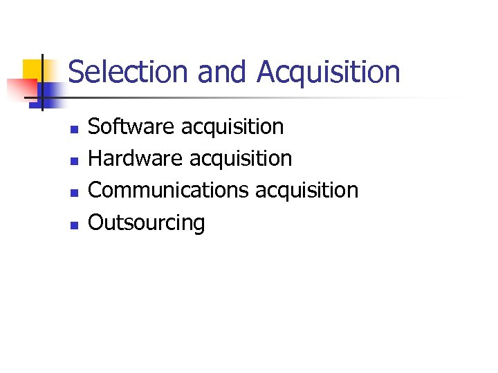 Selection and Acquisition n n Software acquisition Hardware acquisition Communications acquisition Outsourcing