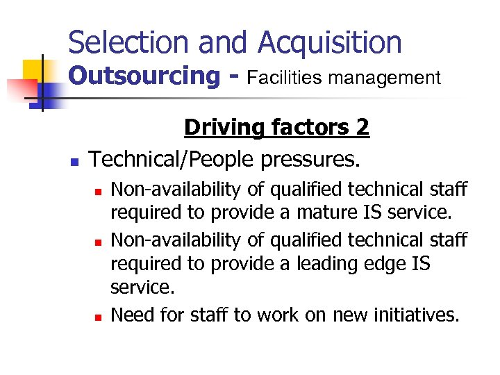 Selection and Acquisition Outsourcing - Facilities management n Driving factors 2 Technical/People pressures. n