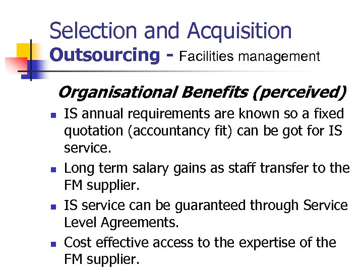 Selection and Acquisition Outsourcing - Facilities management Organisational Benefits (perceived) n n IS annual