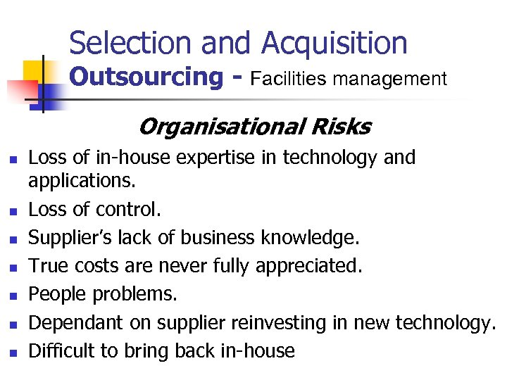 Selection and Acquisition Outsourcing - Facilities management Organisational Risks n n n n Loss