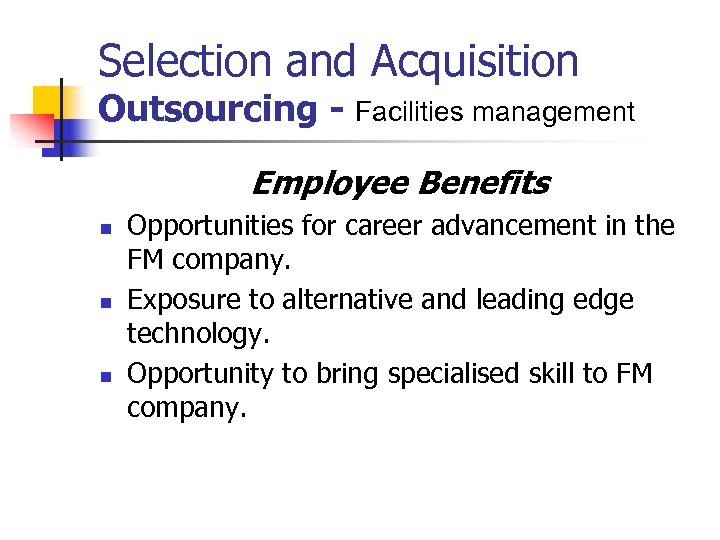 Selection and Acquisition Outsourcing - Facilities management Employee Benefits n n n Opportunities for