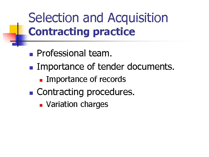 Selection and Acquisition Contracting practice n n Professional team. Importance of tender documents. n