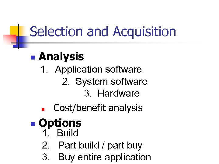 Selection and Acquisition n Analysis 1. Application software 2. System software 3. Hardware n