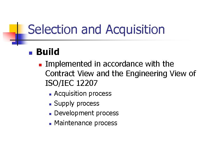 Selection and Acquisition n Build n Implemented in accordance with the Contract View and