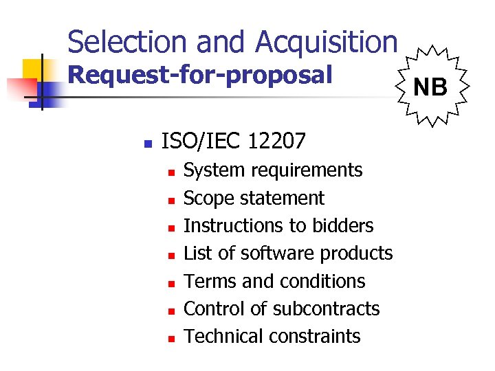 Selection and Acquisition Request-for-proposal n ISO/IEC 12207 n n n n System requirements Scope