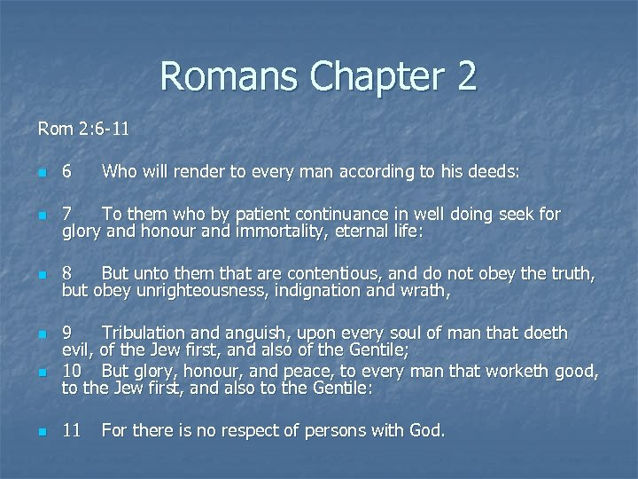 Romans Chapter 2 Rom 2: 6 -11 n 6 n 7 To them who