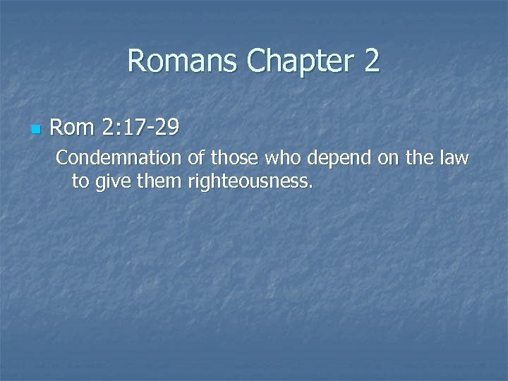 Romans Chapter 2 n Rom 2: 17 -29 Condemnation of those who depend on