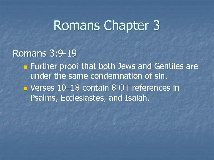 Romans Chapter 3 Romans 3: 9 -19 Further proof that both Jews and Gentiles