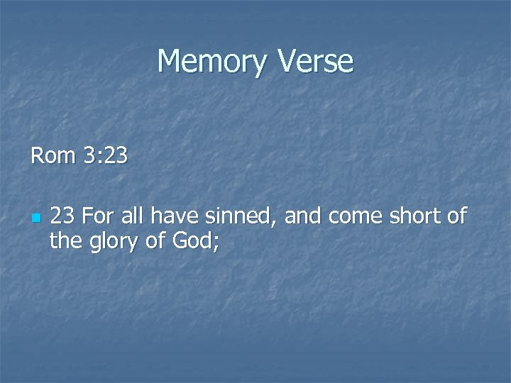 Memory Verse Rom 3: 23 n 23 For all have sinned, and come short