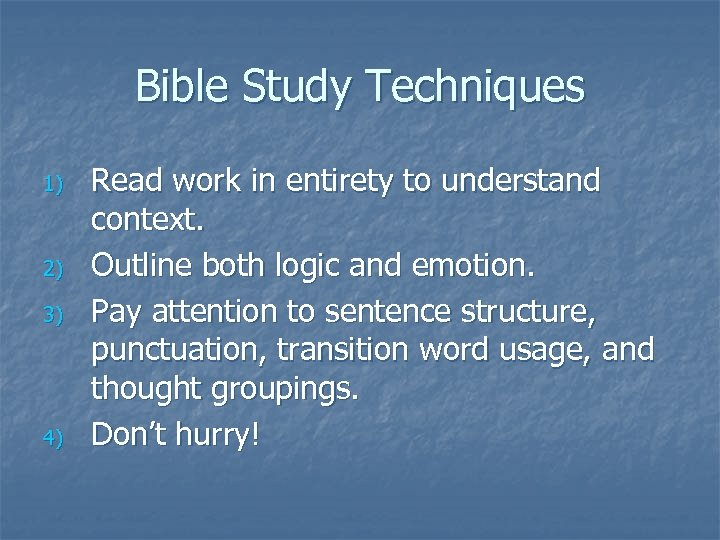 Bible Study Techniques 1) 2) 3) 4) Read work in entirety to understand context.
