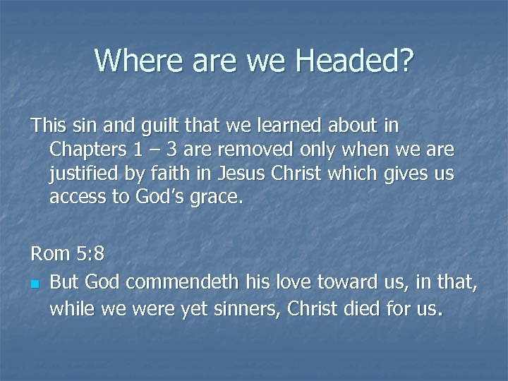 Where are we Headed? This sin and guilt that we learned about in Chapters
