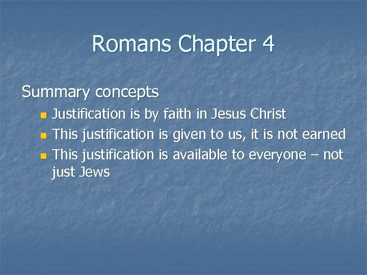 Romans Chapter 4 Summary concepts Justification is by faith in Jesus Christ n This