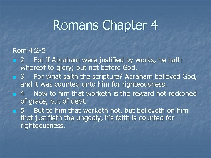Romans Chapter 4 Rom 4: 2 -5 n 2 For if Abraham were justified