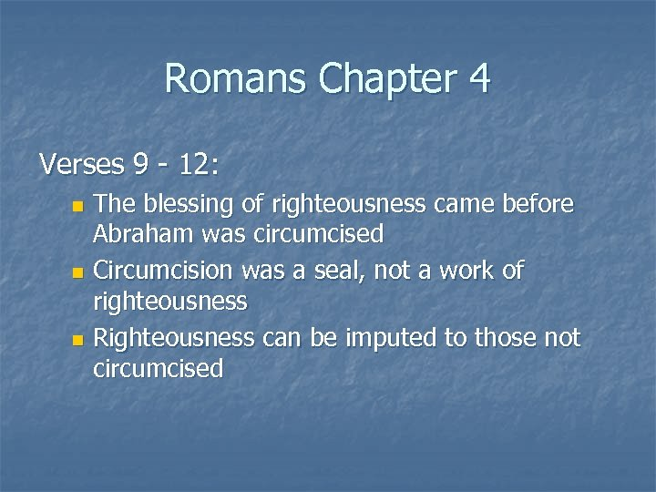 Romans Chapter 4 Verses 9 - 12: The blessing of righteousness came before Abraham