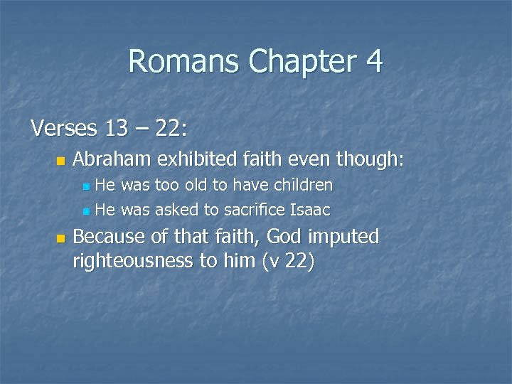 Romans Chapter 4 Verses 13 – 22: n Abraham exhibited faith even though: He
