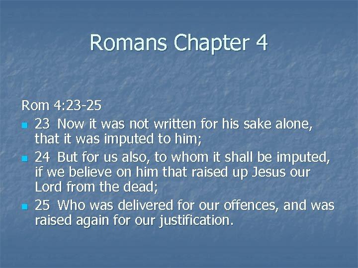 Romans Chapter 4 Rom 4: 23 -25 n 23 Now it was not written
