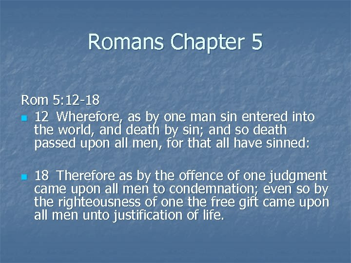 Romans Chapter 5 Rom 5: 12 -18 n 12 Wherefore, as by one man