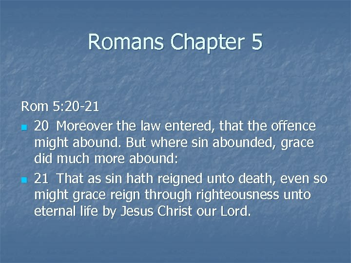 Romans Chapter 5 Rom 5: 20 -21 n 20 Moreover the law entered, that