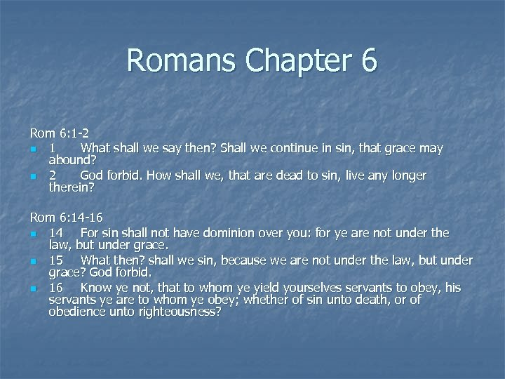 Romans Chapter 6 Rom 6: 1 -2 n 1 What shall we say then?