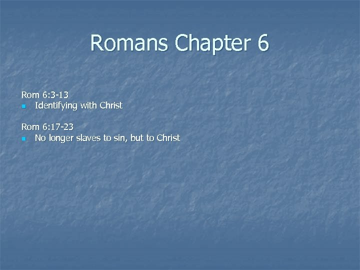 Romans Chapter 6 Rom 6: 3 -13 n Identifying with Christ Rom 6: 17