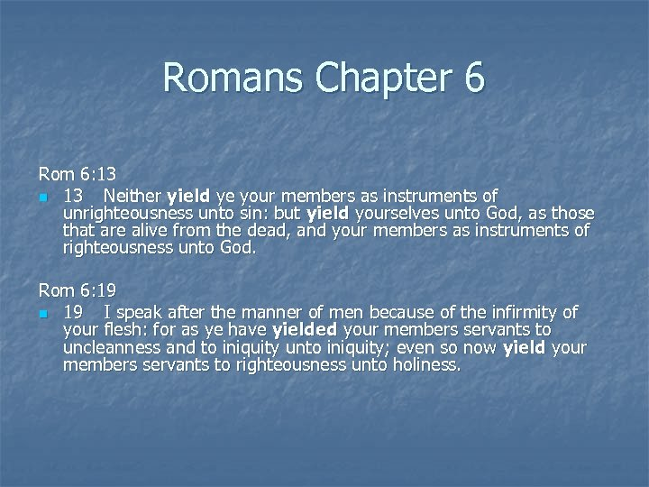 Romans Chapter 6 Rom 6: 13 n 13 Neither yield ye your members as