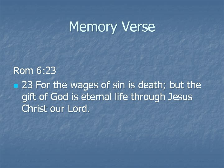 Memory Verse Rom 6: 23 n 23 For the wages of sin is death;