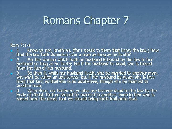 Romans Chapter 7 Rom 7: 1 -4 n 1 Know ye not, brethren, (for