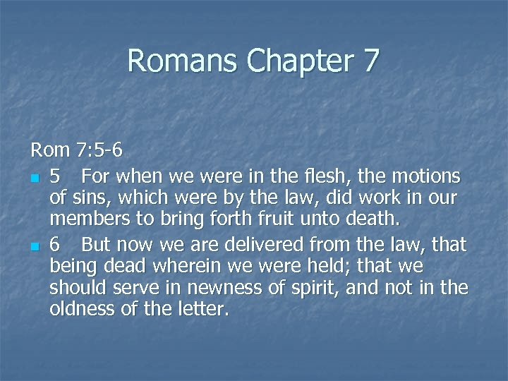 Romans Chapter 7 Rom 7: 5 -6 n 5 For when we were in