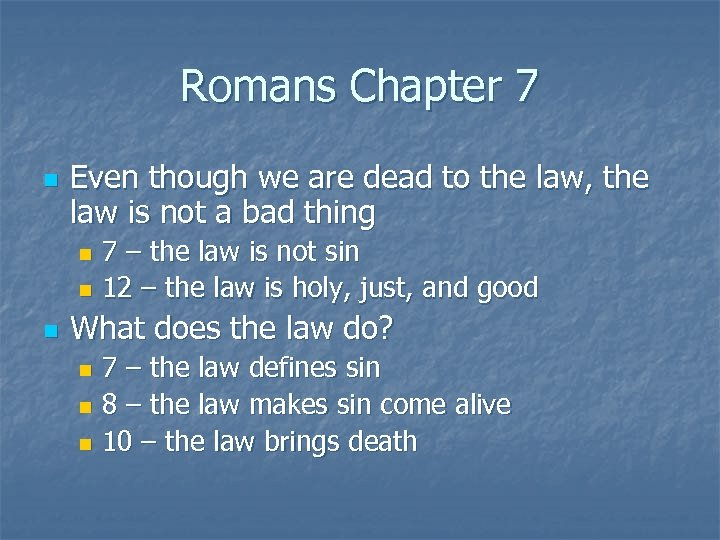 Romans Chapter 7 n Even though we are dead to the law, the law