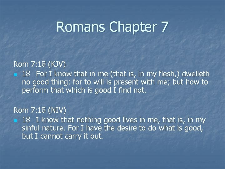 Romans Chapter 7 Rom 7: 18 (KJV) n 18 For I know that in
