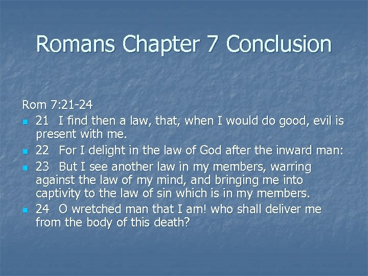 Romans Chapter 7 Conclusion Rom 7: 21 -24 n 21 I find then a