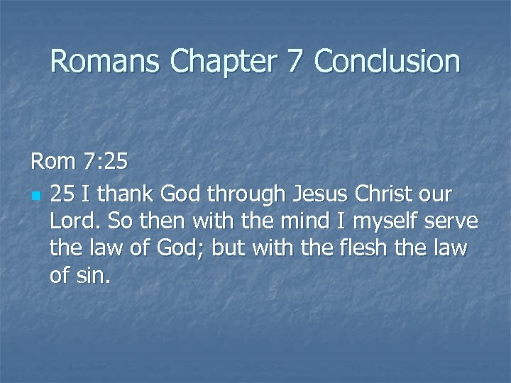 Romans Chapter 7 Conclusion Rom 7: 25 n 25 I thank God through Jesus